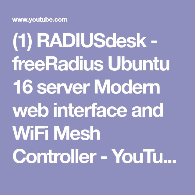 (1) RADIUSdesk - freeRadius Ubuntu 16 server Modern web interface and WiFi Mesh Controller - YouTube