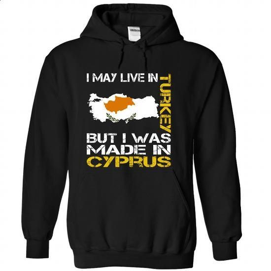 I May Live in Turkey But I Was Made in Cyprus - #cool tshirt designs #best sweatshirt. SIMILAR ITEMS => https://www.sunfrog.com/States/I-May-Live-in-Turkey-But-I-Was-Made-in-Cyprus-hhuvfpxxrj-Black-Hoodie.html?60505