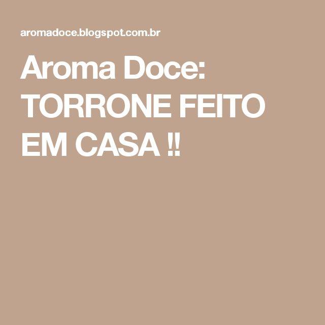 Aroma Doce: TORRONE FEITO EM CASA !!