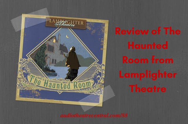 ATC88: Review of The Haunted Room from Lamplighter Theatre   Audio Theatre Central