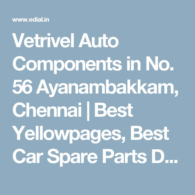 Vetrivel Auto Components in No. 56 Ayanambakkam, Chennai | Best Yellowpages, Best Car Spare Parts Dealers, India