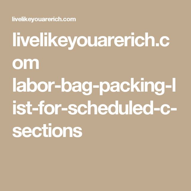 livelikeyouarerich.com labor-bag-packing-list-for-scheduled-c-sections