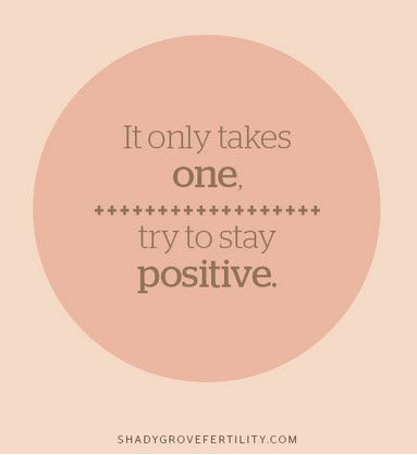 It Only Takes One. Try to Stay Positive. #infertility