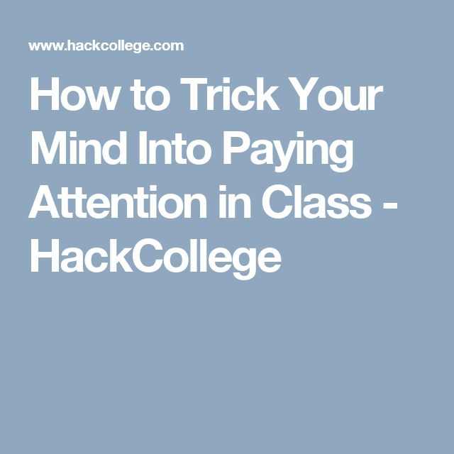 How to Trick Your Mind Into Paying Attention in Class - HackCollege