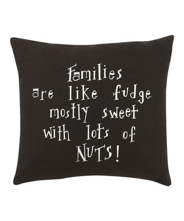 Take a look at this 'Families Are like Fudge' Pillow by Collins on #zulily today!