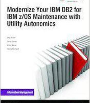 Modernize Your Ibm Db2 For Ibm Z/Os Maintenance With Utility Autonomics PDF