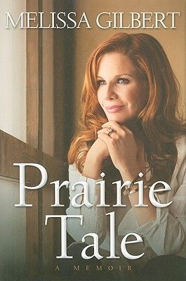 read and recommend.. Prairie Tale: A Memoir  By:  Melissa Gilbert