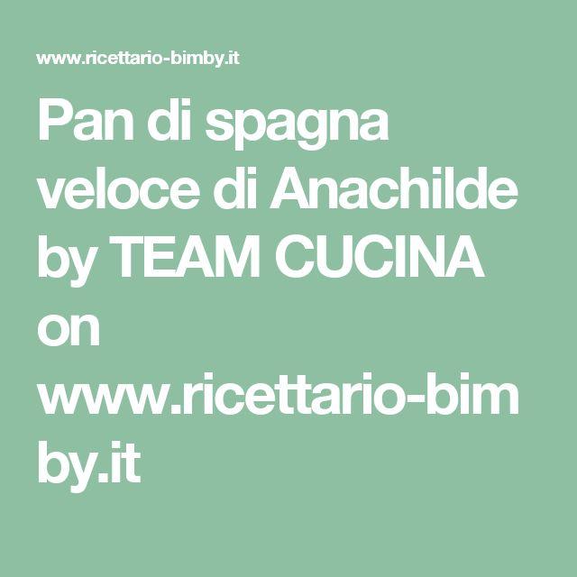 Pan di spagna veloce di Anachilde by TEAM CUCINA  on www.ricettario-bimby.it