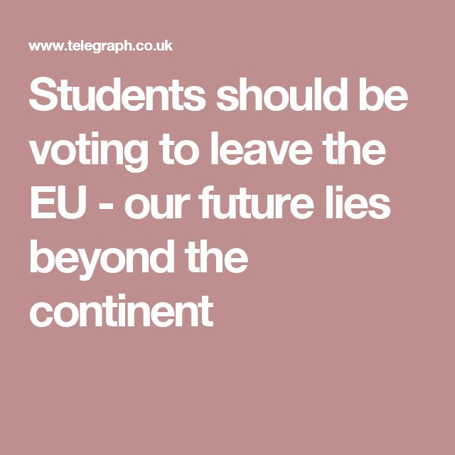 Students should be voting to leave the EU - our future lies beyond the continent