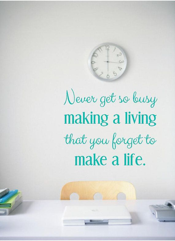 Office Decal, Quotes for Office, Quotes for the Office, Never get so busy making a living that you forget to make a life sign