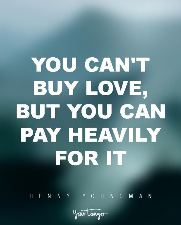 """You can't buy love, but you can pay heavily for it."" — Henny Youngman"
