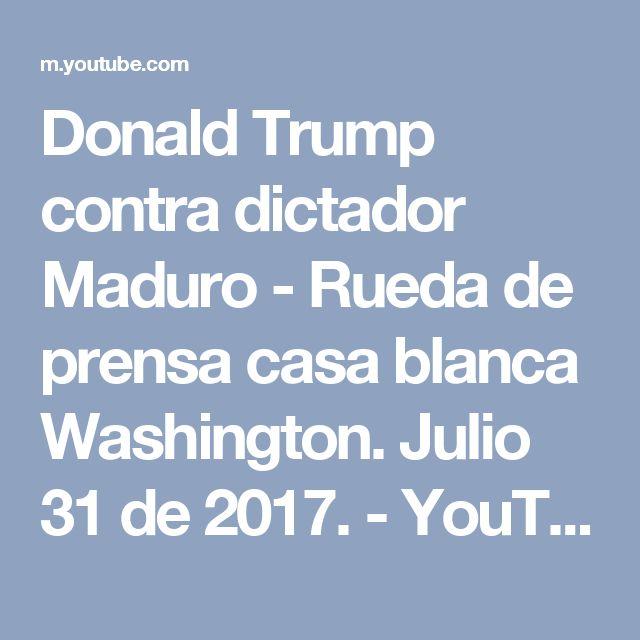 Donald Trump contra dictador Maduro - Rueda de prensa casa blanca Washington. Julio 31 de 2017. - YouTube