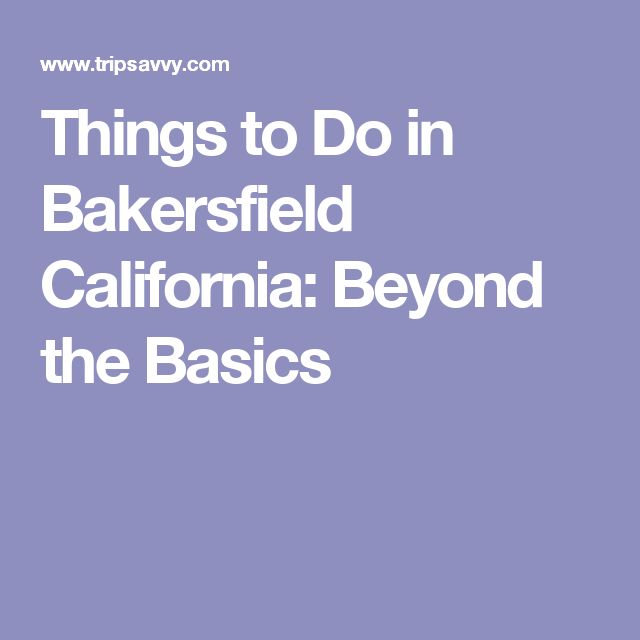 Things to Do in Bakersfield California: Beyond the Basics