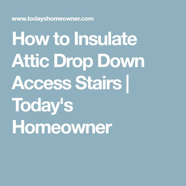 Best 25 Attic Stair Insulation Ideas On Pinterest Attic