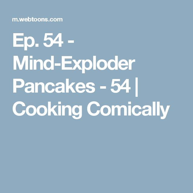 Ep. 54 - Mind-Exploder Pancakes  - 54 | Cooking Comically