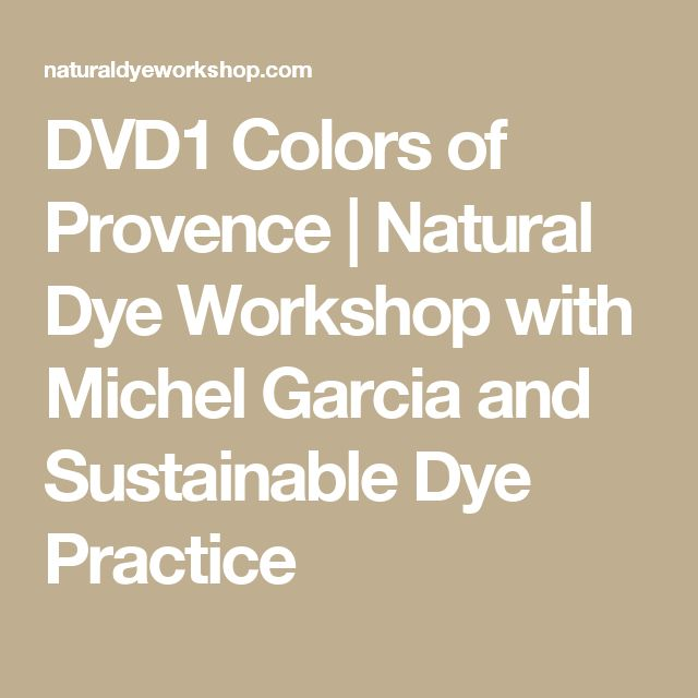DVD1 Colors of Provence   Natural Dye Workshop with Michel Garcia and Sustainable Dye Practice