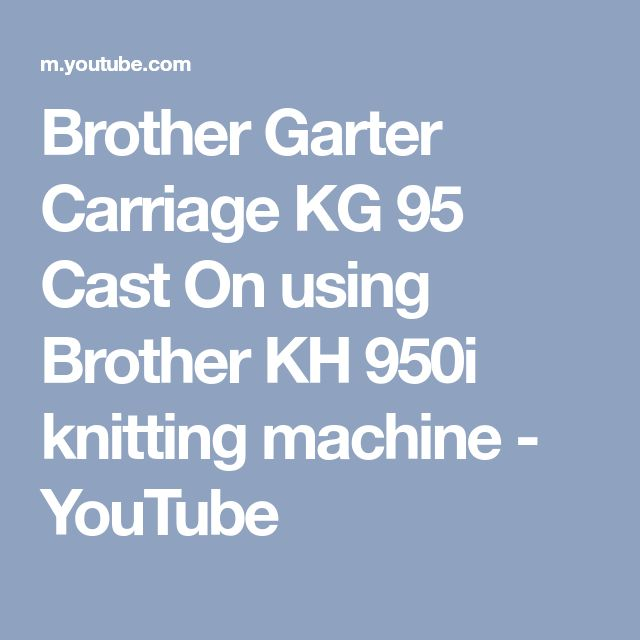 Brother Garter Carriage KG 95 Cast On using Brother KH 950i knitting machine - YouTube