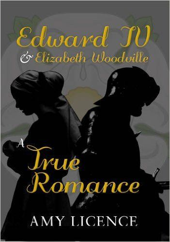 Edward IV & Elizabeth Woodville: A True Romance by Amy Licence Book Review