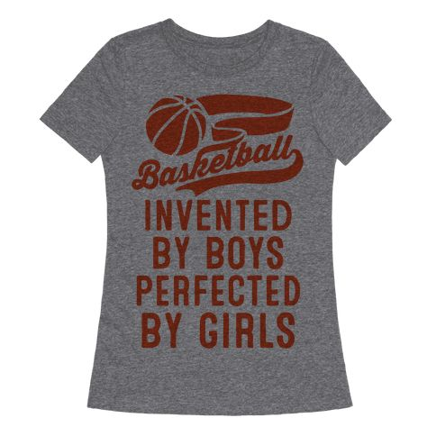 Basketball? Sure, it was invented by boys, but it's been since perfected by us girls! Get your game on from the stands or during warm up with this shirt for sporty girl athletes who know they have the skills to school anyone on the court. Ball is life! | HUMAN