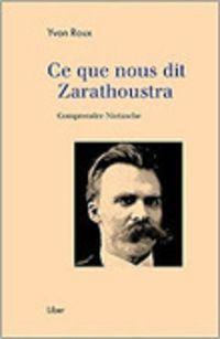 Yvon Roux : Ce que nous dit Zarathoustra. Comprendre Nietzsche