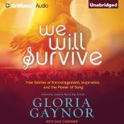 Today's Audible Daily Deal is We Will Survive: True Stories of Encouragement, Inspiration, and the Power of Song by Gloria Gaynor and Sue Carswell, read by Gloria Gaynor [Brilliance Audio]