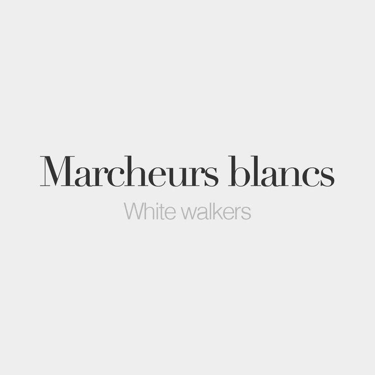 Marcheurs Blancs Masculine Word White Walkers Ma Ca   Ca Oe Ca  Bla Cc
