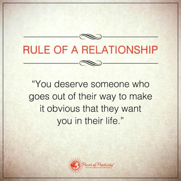 You deserve someone who goes out of their way to make it obvious that they want you in their life. More