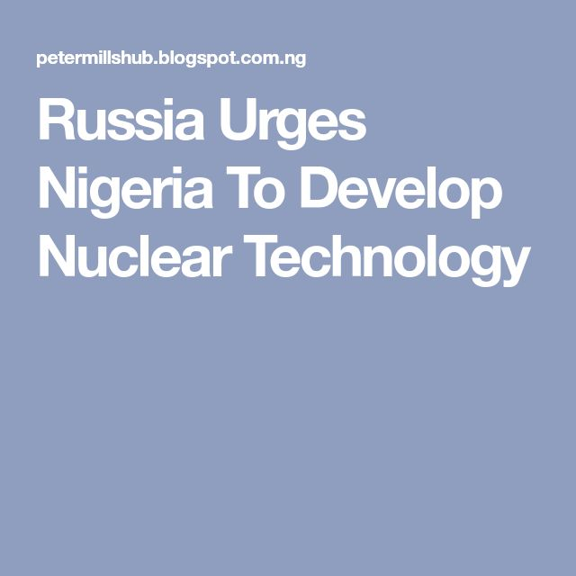 Russia Urges Nigeria To Develop Nuclear Technology