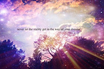 Never Let Reality Get In The Way Of Your Dreams Life Quotes Quotes