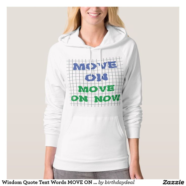 Wisdom Quote Text Words MOVE ON MOVE ON NOW Hooded Pullovers