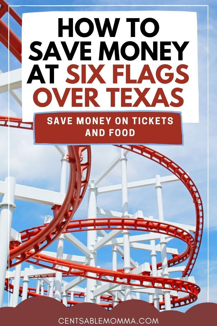 How To Save Money At Six Flags Over Texas Six Flags Over Texas Saving Money Six Flags