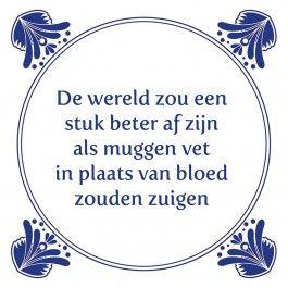 De wereld zou een stuk beter af zijn als muggen vet in plaats van bloed zouden zuigen www.tegeltjeswijsheid.nl #tegeltje #tegeltjeswijsheid #quote