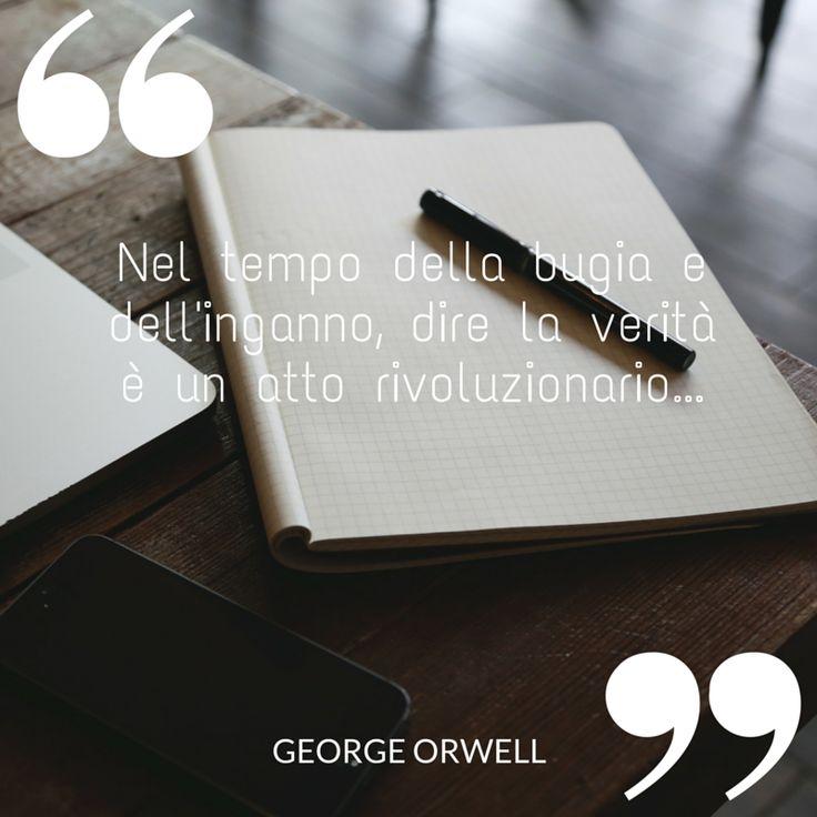 """""""Nel tempo della bugia e dell'inganno, dire la verità è un atto rivoluzionario."""" George Orwell.   #scrivere #romanzo #libri #leggere #lettura #ilovewriting #writing #book"""