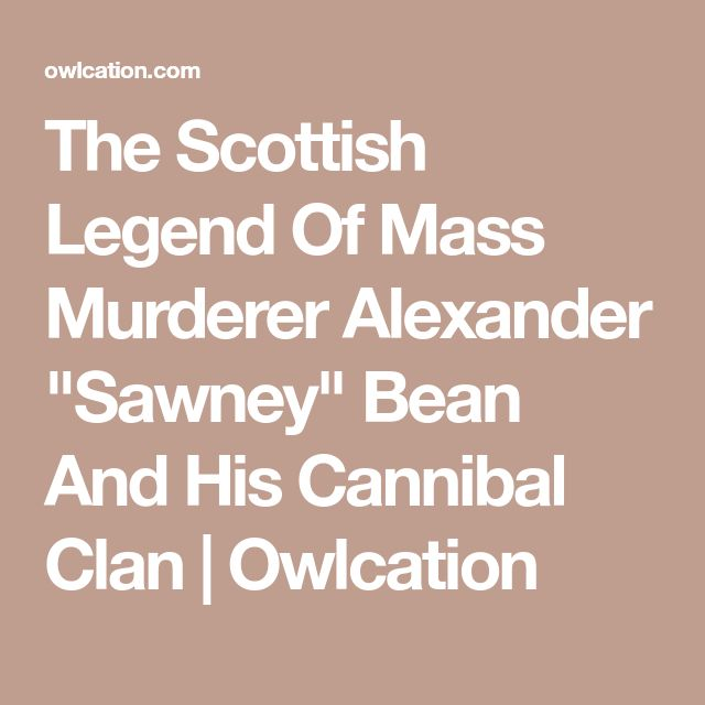 "The Scottish Legend Of Mass Murderer Alexander ""Sawney"" Bean And His Cannibal Clan 