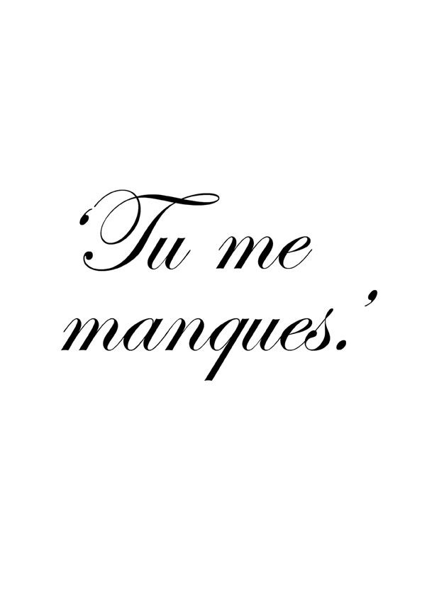 Quote… In French you don't say 'I miss you'. You say ~ 'You are missing from me' ~ Charming.