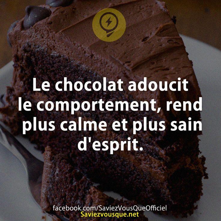 Le chocolat adoucit le comportement, rend plus calme et plus sain d'esprit.