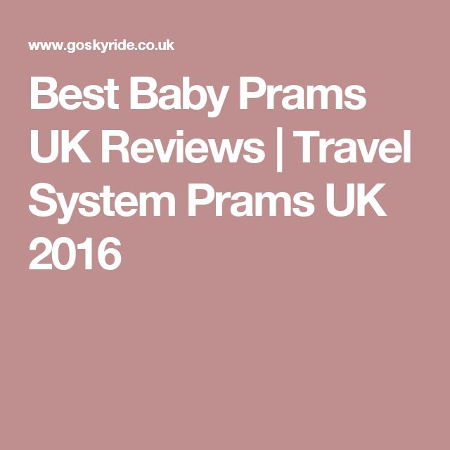 Best Baby Prams UK Reviews | Travel System Prams UK 2016