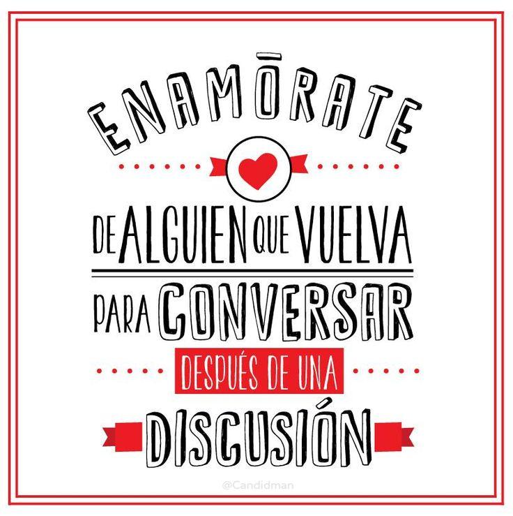 """""""Enamórate de alguien que vuelva para conversar después de una discusión"""". #Citas #Frases @Candidman"""