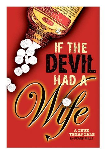 """If the Devil had a Wife"" I would like to tell you about a book which details one of the most fascinating stories about Texas and about a man and his family who became a Texas legend, particularly in South East Texas and to anyone who has ever attended the University of Texas!"