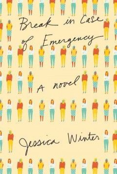 """Break in Case of Emergency"" by Jessica Winter. Taking a poorly defined job at a feminist nonprofit when the 2008 economic crisis forces her to abandon her once-promising art career, Jen finds herself in a toxic workplace of back-stabbing co-workers under an egocentric philanthropist boss while struggling with insecurity in the face of her successful friends."