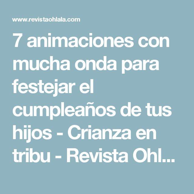 7 animaciones con mucha onda para festejar el cumpleaños de tus hijos - Crianza en tribu - Revista Ohlalá!