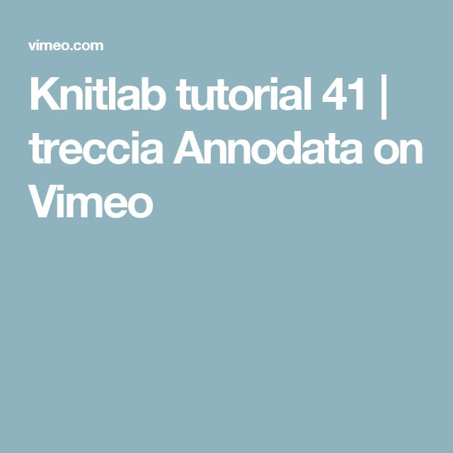 Knitlab tutorial 41 | treccia Annodata on Vimeo