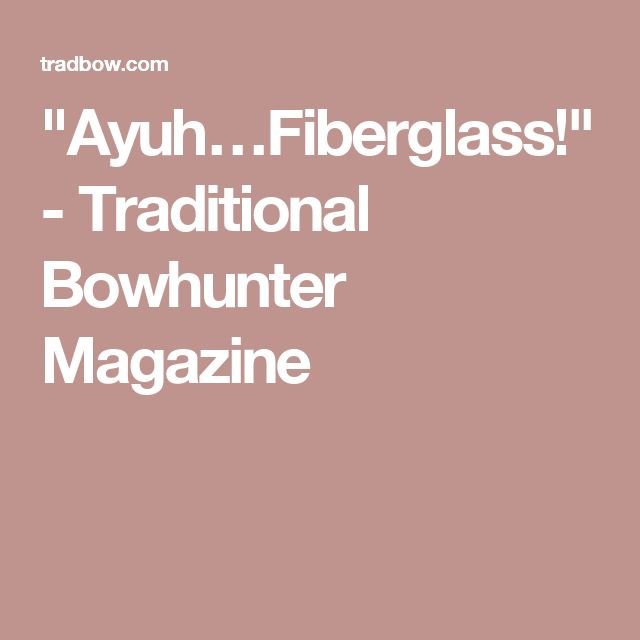 """Ayuh…Fiberglass!"" - Traditional Bowhunter Magazine"