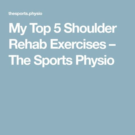My Top 5 Shoulder Rehab Exercises – The Sports Physio