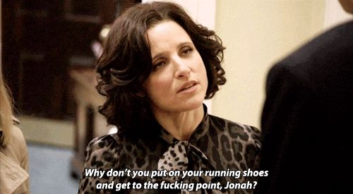 "YES How to be a great communicator. | Community Post: 10 Incredibly Valuable Lessons We Learned From ""Veep"""
