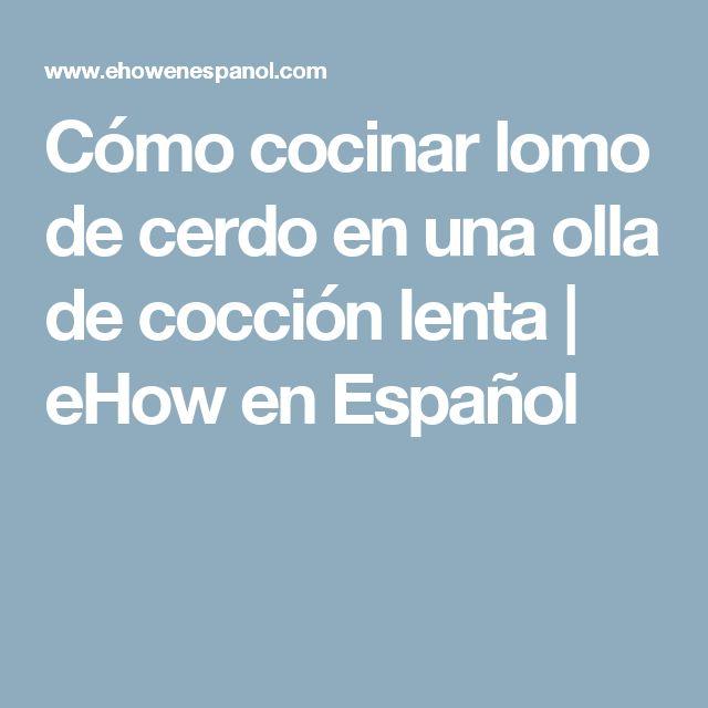 Cómo cocinar lomo de cerdo en una olla de cocción lenta   eHow en Español