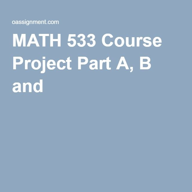 MATH 533 Course Project Part A, B and C