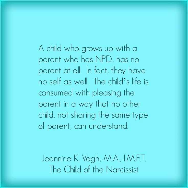 A child who grows up with a parent who has NPD, has no parent at all. In fact, they have no self as well. The child's life is consumed with pleasing the parent in a way that no other child, not sharing the same type of parent, can understand.