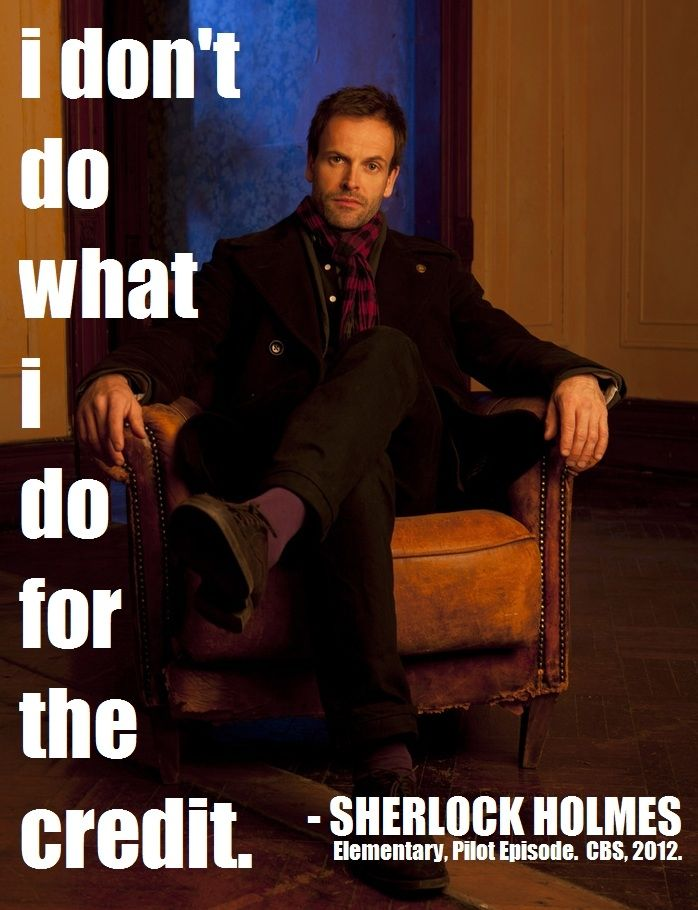 """I DON'T DO WHAT I DO FOR THE CREDIT."" Sherlock Holmes (Jonny Lee Miller) Elementary 