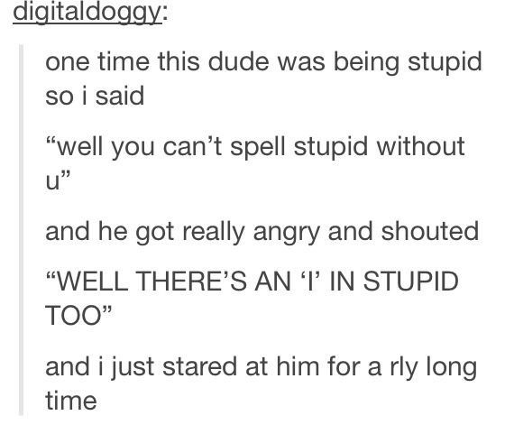 The stupid: | Community Post: 21 Hilarious Tumblr Stories That Seem Too Damn Good To Be True